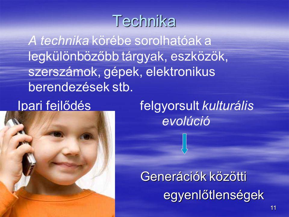 11 Technika A technika körébe sorolhatóak a legkülönbözőbb tárgyak, eszközök, szerszámok, gépek, elektronikus berendezések stb. Ipari fejlődés felgyor
