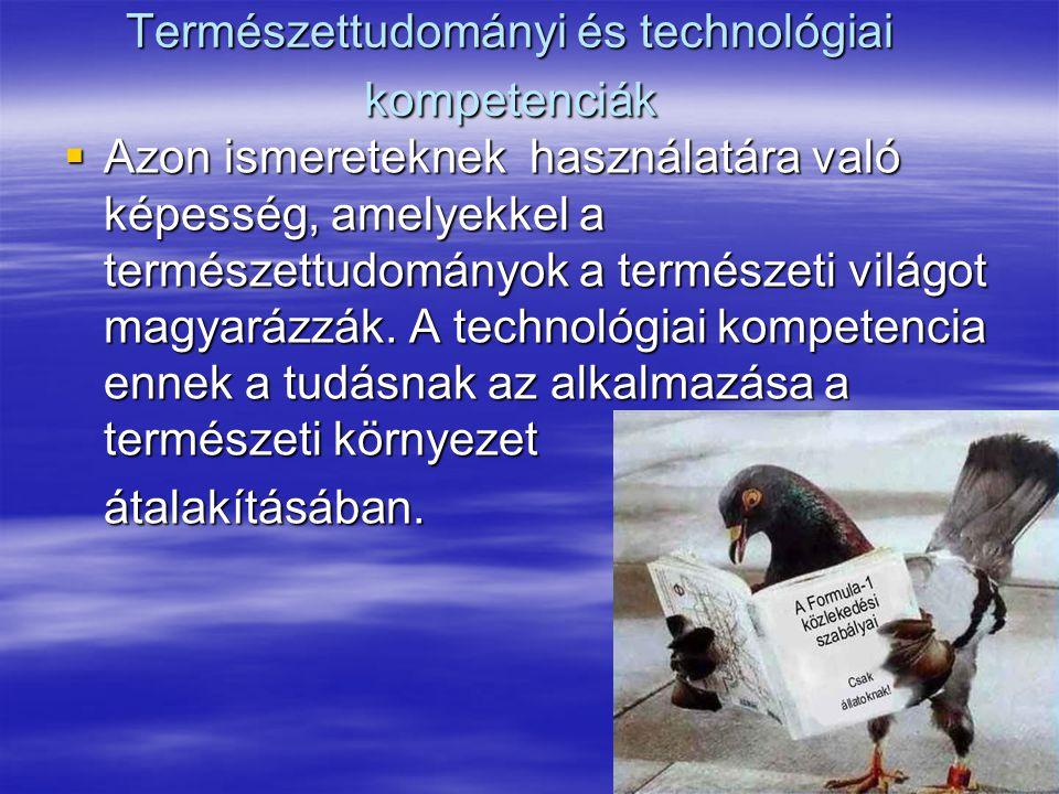 29 Természettudományi és technológiai kompetenciák  Azon ismereteknek használatára való képesség, amelyekkel a természettudományok a természeti világ