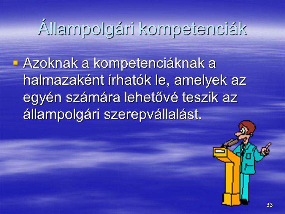 33 Állampolgári kompetenciák  Azoknak a kompetenciáknak a halmazaként írhatók le, amelyek az egyén számára lehetővé teszik az állampolgári szerepvállalást.