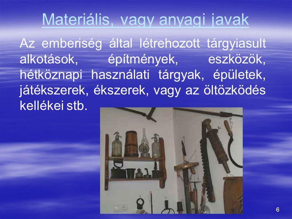 6 Materiális, vagy anyagi javak Az emberiség által létrehozott tárgyiasult alkotások, építmények, eszközök, hétköznapi használati tárgyak, épületek, játékszerek, ékszerek, vagy az öltözködés kellékei stb.