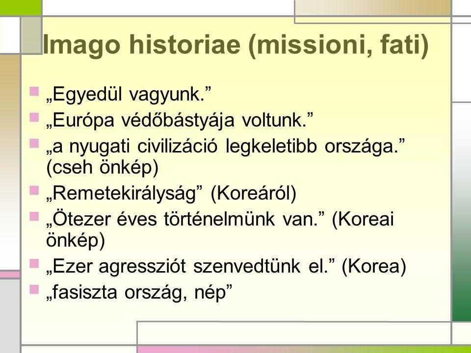 """Imago historiae (missioni, fati)  """"Egyedül vagyunk.""""  """"Európa védőbástyája voltunk.""""  """"a nyugati civilizáció legkeletibb országa."""" (cseh önkép)  """""""