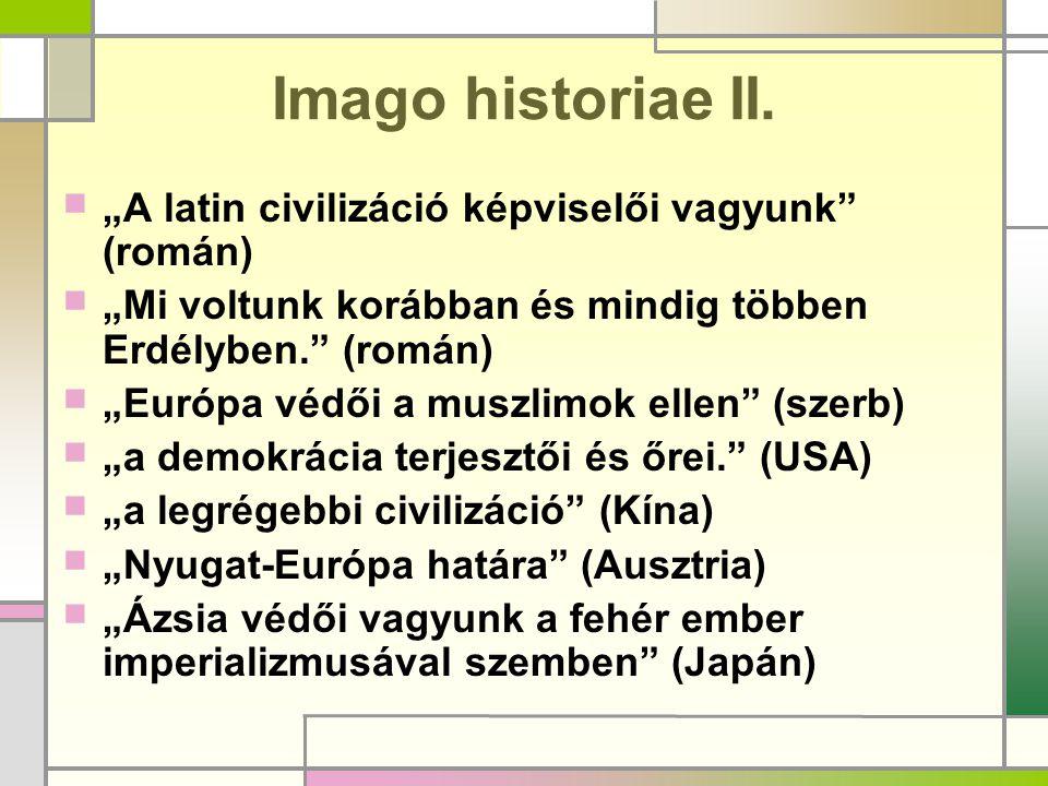 """Imago historiae II.  """"A latin civilizáció képviselői vagyunk"""" (román)  """"Mi voltunk korábban és mindig többen Erdélyben."""" (román)  """"Európa védői a m"""