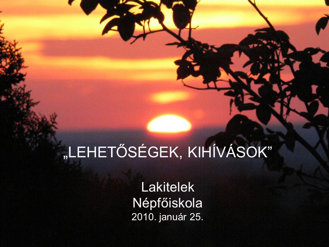 """""""LEHETŐSÉGEK, KIHÍVÁSOK Lakitelek Népfőiskola 2010. január 25."""