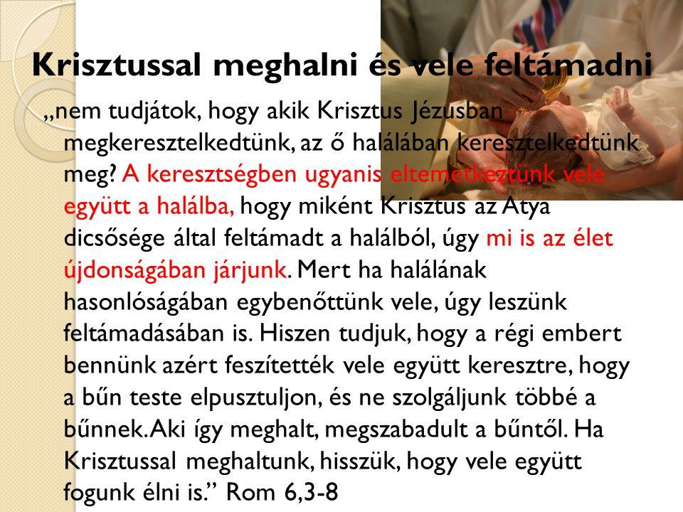 """Krisztussal meghalni és vele feltámadni """"nem tudjátok, hogy akik Krisztus Jézusban megkeresztelkedtünk, az ő halálában keresztelkedtünk meg? A kereszt"""