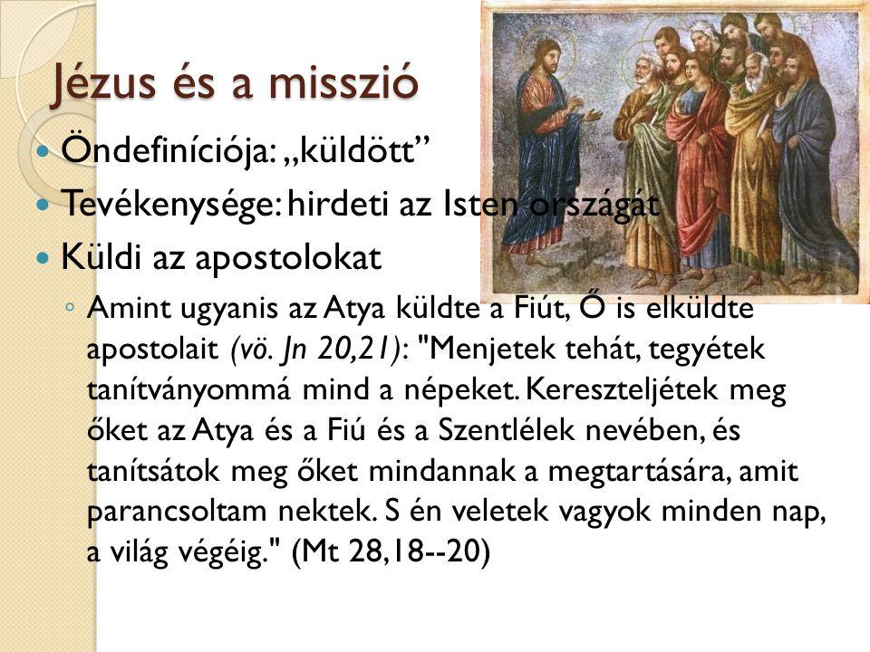 """Jézus és a misszió Jézus és a misszió  Öndefiníciója: """"küldött""""  Tevékenysége: hirdeti az Isten országát  Küldi az apostolokat ◦ Amint ugyanis az A"""