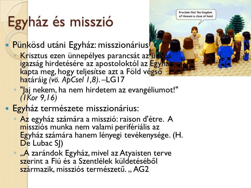Egyház és misszió  Pünkösd utáni Egyház: misszionárius ◦ Krisztus ezen ünnepélyes parancsát az üdvös igazság hirdetésére az apostoloktól az Egyház ka