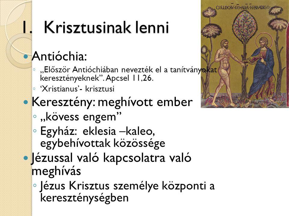 """1.Krisztusinak lenni  Antióchia: ◦ """"Először Antióchiában nevezték el a tanítványokat keresztényeknek"""". Apcsel 11,26. ◦ 'Xristianus'- krisztusi  Kere"""