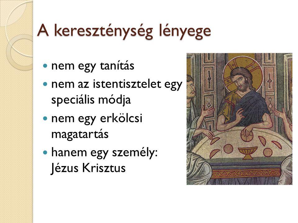 A kereszténység lényege  nem egy tanítás  nem az istentisztelet egy speciális módja  nem egy erkölcsi magatartás  hanem egy személy: Jézus Krisztu