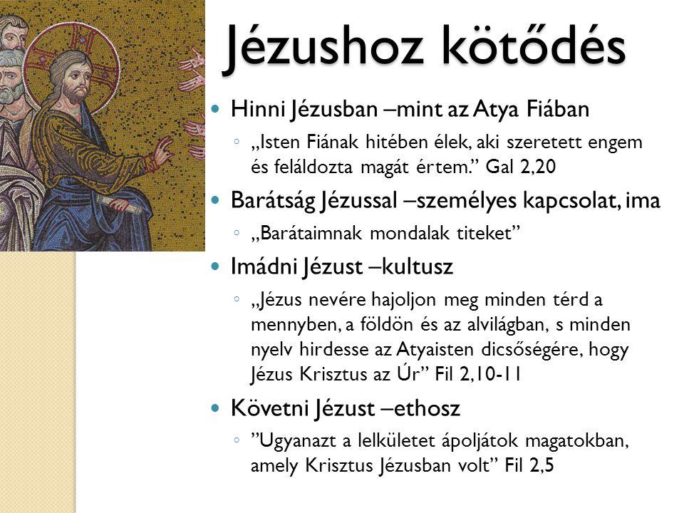 """Jézushoz kötődés  Hinni Jézusban –mint az Atya Fiában ◦ """"Isten Fiának hitében élek, aki szeretett engem és feláldozta magát értem."""" Gal 2,20  Baráts"""