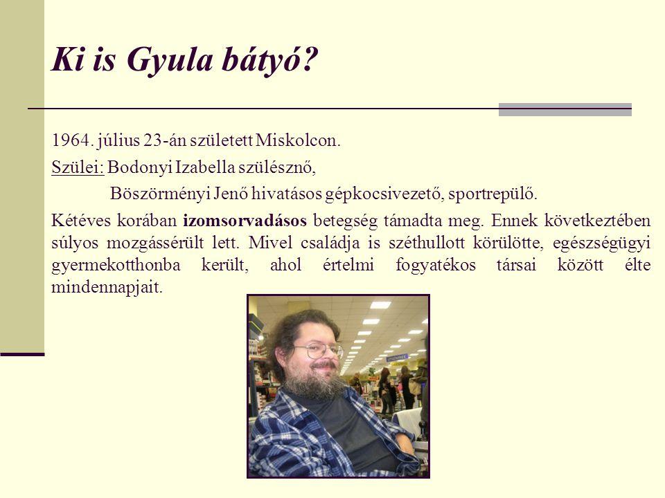 Ki is Gyula bátyó? 1964. július 23-án született Miskolcon. Szülei: Bodonyi Izabella szülésznő, Böszörményi Jenő hivatásos gépkocsivezető, sportrepülő.