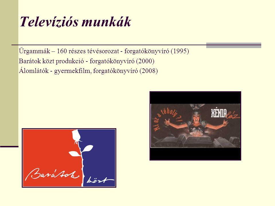 Televíziós munkák Űrgammák – 160 részes tévésorozat - forgatókönyvíró (1995) Barátok közt produkció - forgatókönyvíró (2000) Álomlátók - gyermekfilm,