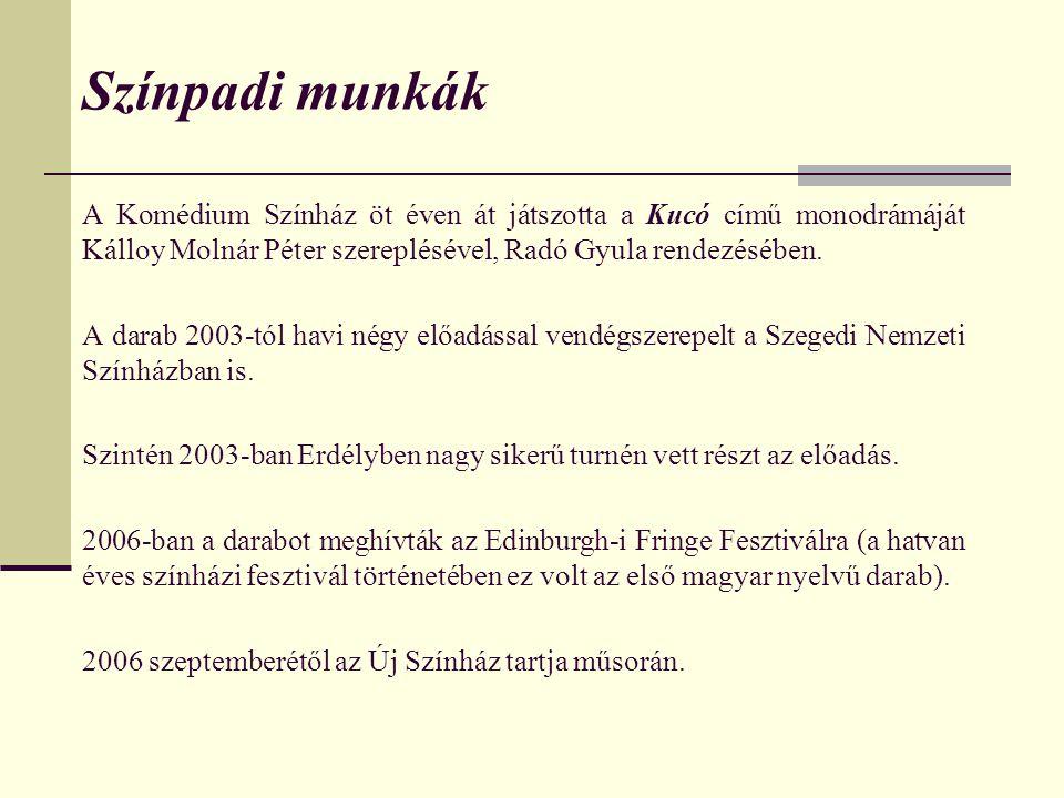 Színpadi munkák A Komédium Színház öt éven át játszotta a Kucó című monodrámáját Kálloy Molnár Péter szereplésével, Radó Gyula rendezésében. A darab 2