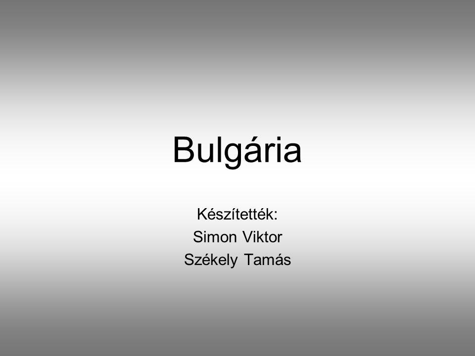 Bulgária Készítették: Simon Viktor Székely Tamás