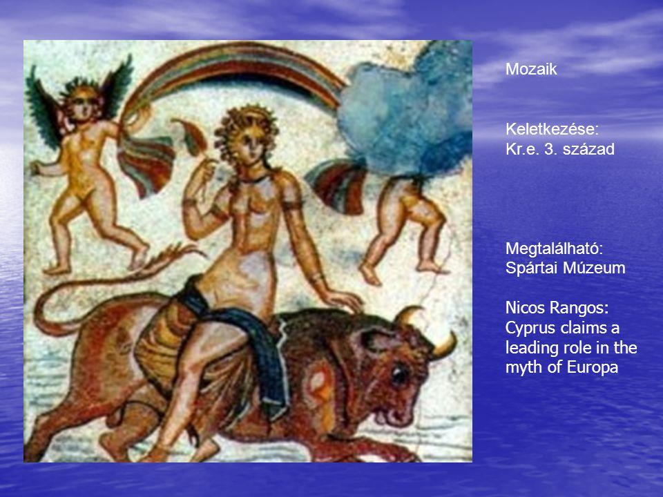 Mozaik Keletkezése: Kr.e. 3. század Megtalálható: Spártai Múzeum Nicos Rangos: Cyprus claims a leading role in the myth of Europa