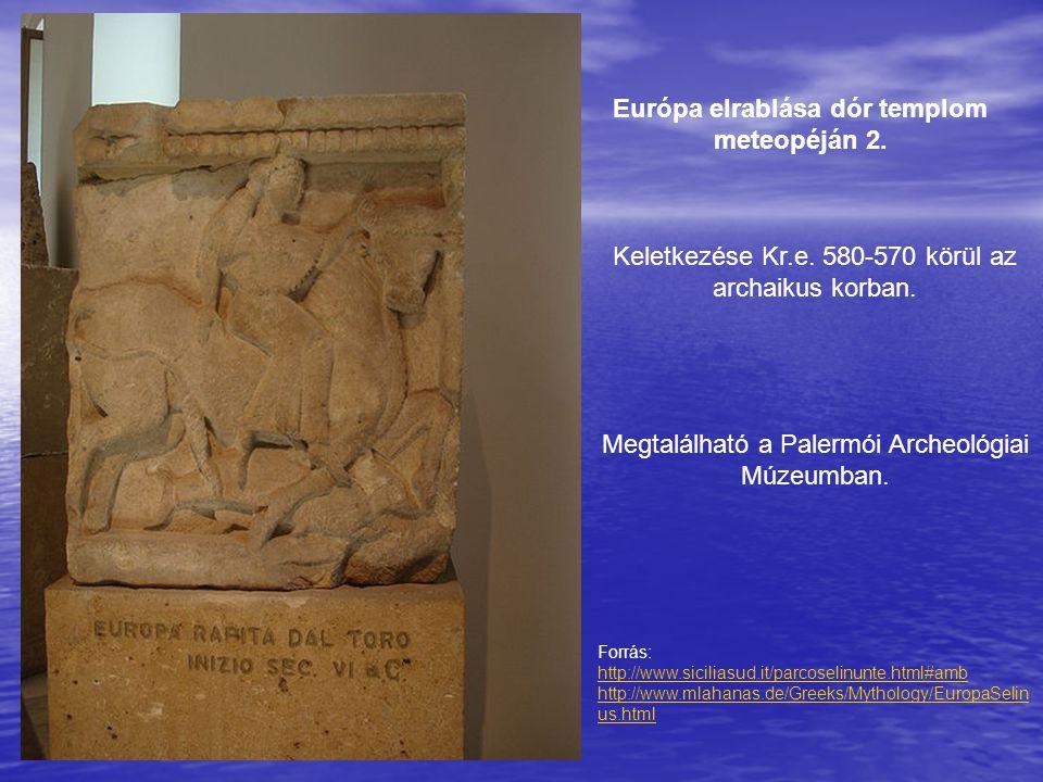 Forrás: http://www.siciliasud.it/parcoselinunte.html#amb http://www.mlahanas.de/Greeks/Mythology/EuropaSelin us.html Európa elrablása dór templom mete