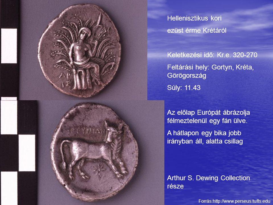 Forrás:http://www.perseus.tufts.edu Hellenisztikus kori ezüst érme Krétáról Keletkezési idő: Kr.e. 320-270 Feltárási hely: Gortyn, Kréta, Görögország