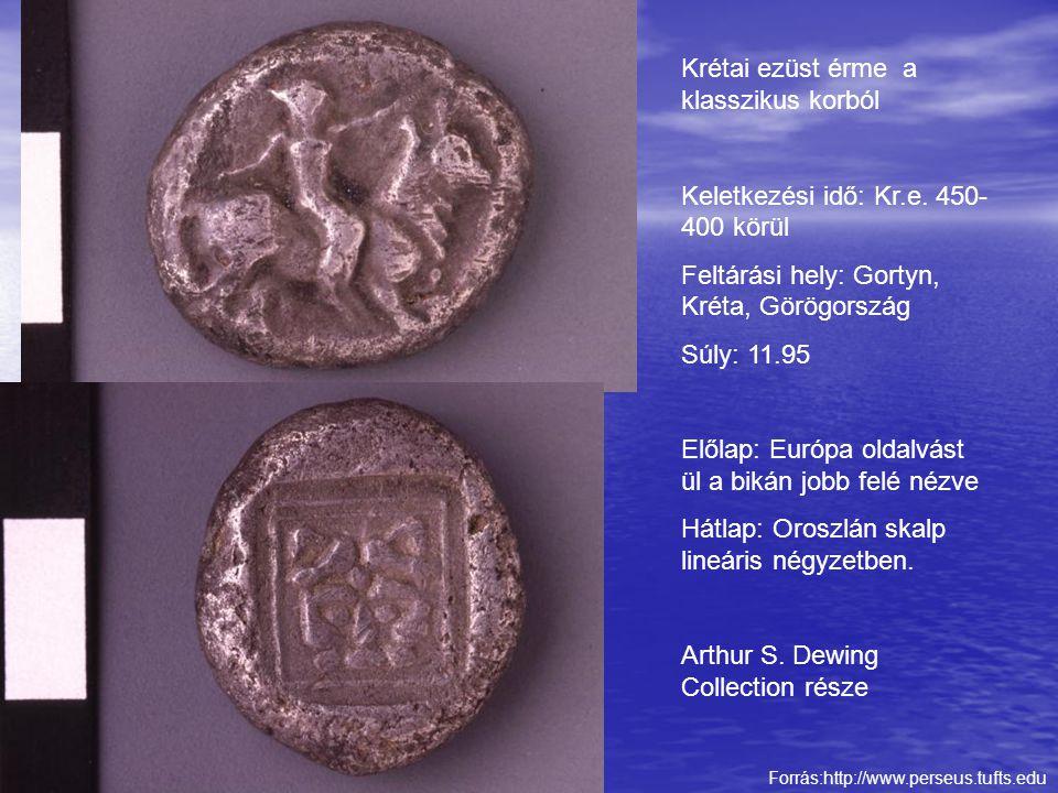 Forrás:http://www.perseus.tufts.edu Krétai ezüst érme a klasszikus korból Keletkezési idő: Kr.e. 450- 400 körül Feltárási hely: Gortyn, Kréta, Görögor