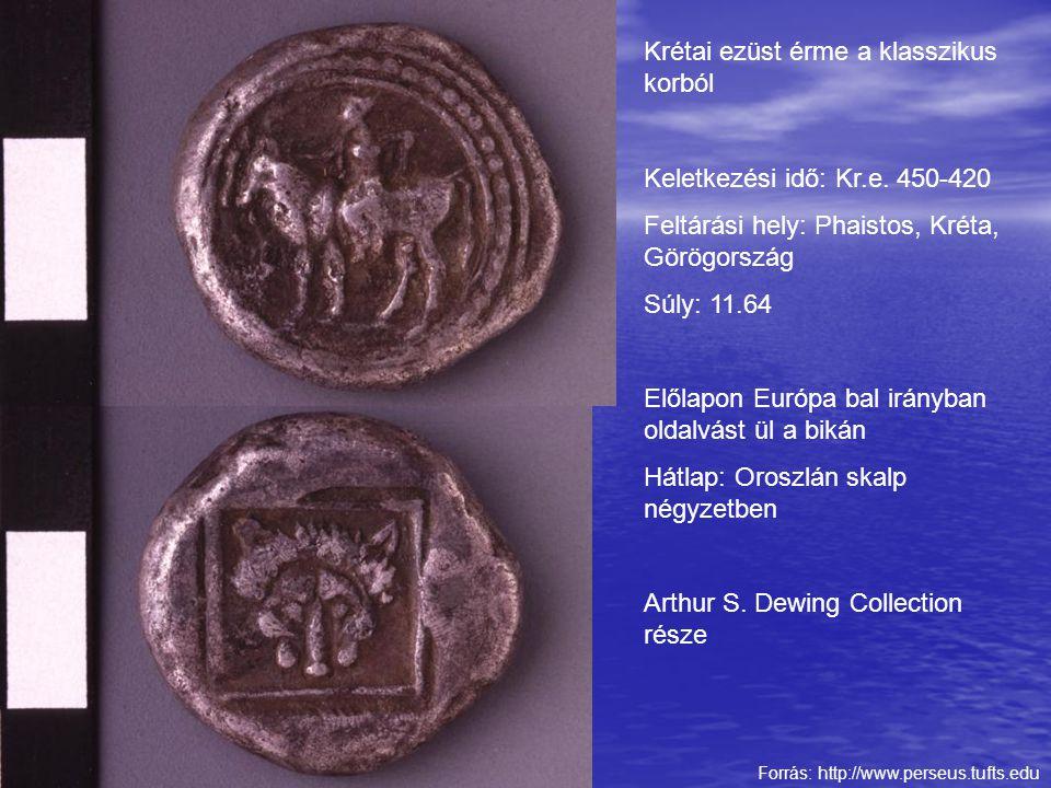 Forrás: http://www.perseus.tufts.edu Krétai ezüst érme a klasszikus korból Keletkezési idő: Kr.e. 450-420 Feltárási hely: Phaistos, Kréta, Görögország