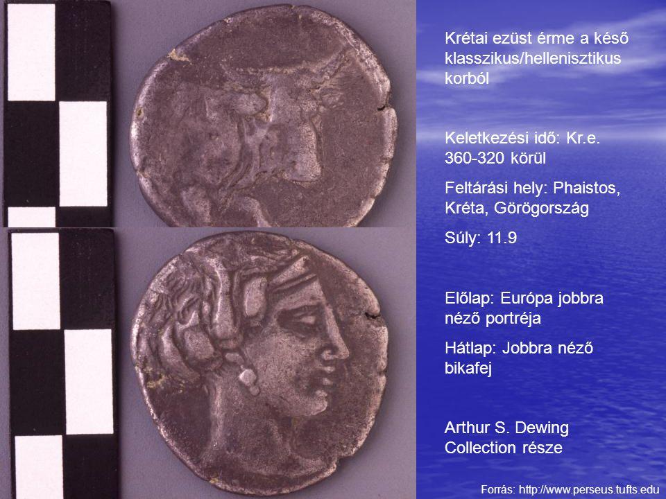 Forrás: http://www.perseus.tufts.edu Krétai ezüst érme a késő klasszikus/hellenisztikus korból Keletkezési idő: Kr.e. 360-320 körül Feltárási hely: Ph