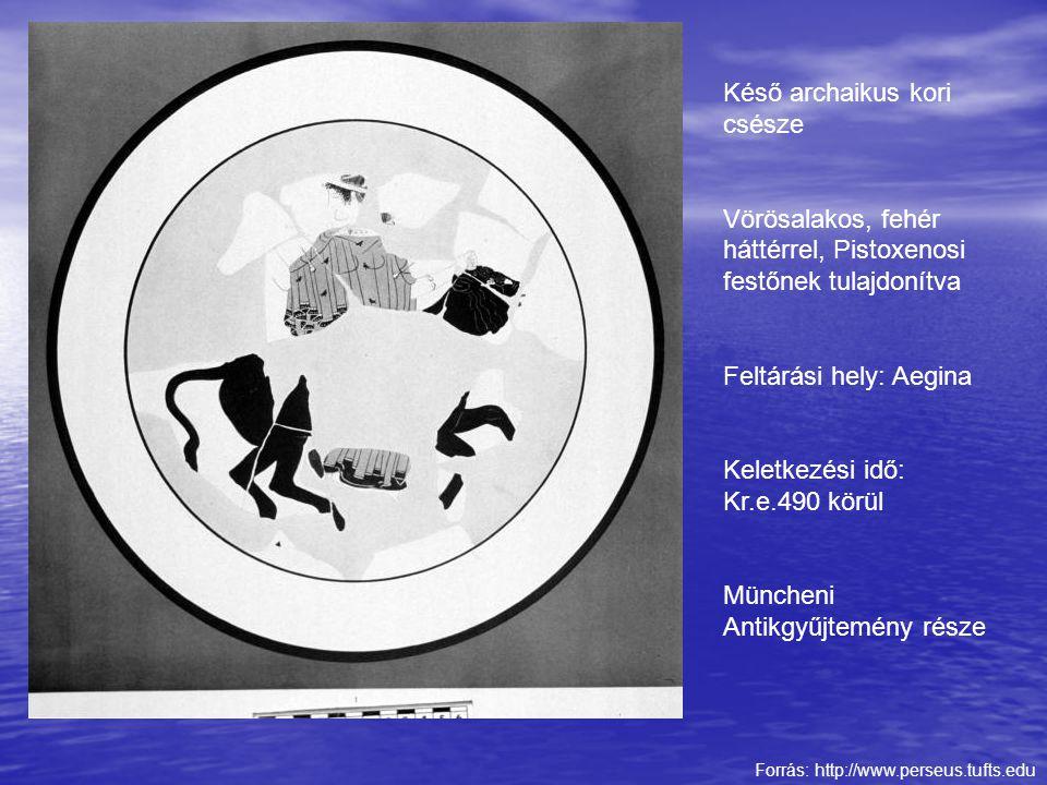 Forrás: http://www.perseus.tufts.edu Késő archaikus kori csésze Vörösalakos, fehér háttérrel, Pistoxenosi festőnek tulajdonítva Feltárási hely: Aegina