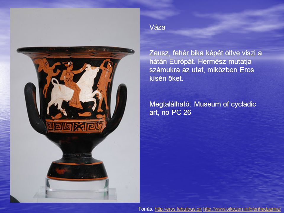 Forrás: http://eros.fabulous.gr/ http://www.oikozen.info/enheduanna/http://eros.fabulous.gr/http://www.oikozen.info/enheduanna/ Váza Zeusz, fehér bika