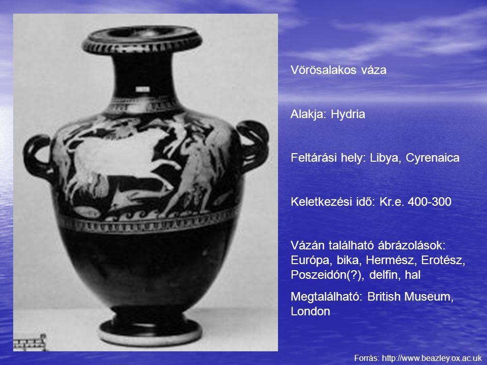 Forrás: http://www.beazley.ox.ac.uk Vörösalakos váza Alakja: Hydria Feltárási hely: Libya, Cyrenaica Keletkezési idő: Kr.e. 400-300 Vázán található áb