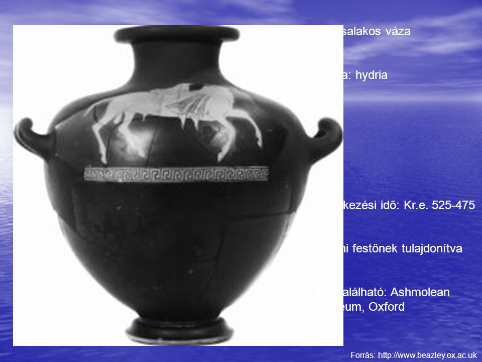 Forrás: http://www.beazley.ox.ac.uk Vörösalakos váza Alakja: hydria Keletkezési idő: Kr.e. 525-475 Berlini festőnek tulajdonítva Megtalálható: Ashmole