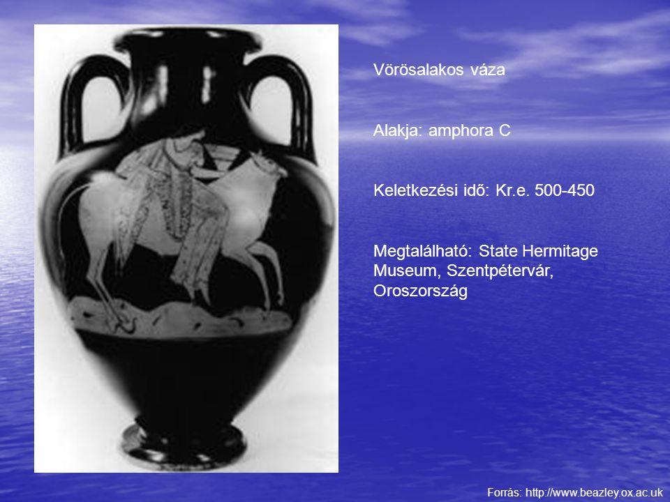 Vörösalakos váza Alakja: amphora C Keletkezési idő: Kr.e. 500-450 Megtalálható: State Hermitage Museum, Szentpétervár, Oroszország Forrás: http://www.