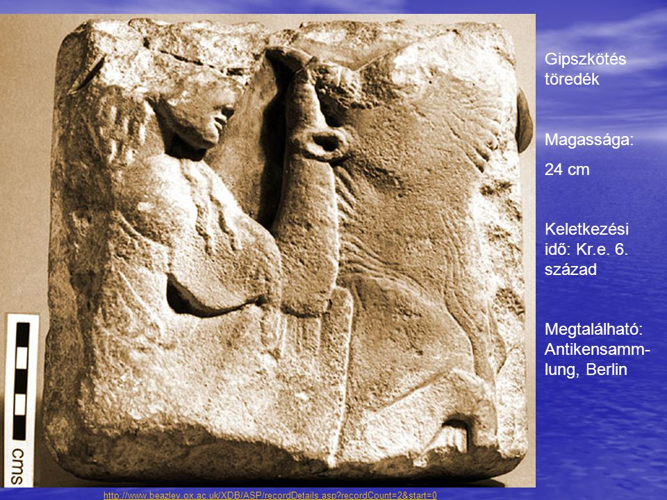 http://www.beazley.ox.ac.uk/XDB/ASP/recordDetails.asp?recordCount=2&start=0 Gipszkötés töredék Magassága: 24 cm Keletkezési idő: Kr.e. 6. század Megta