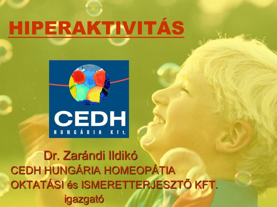 1 HIPERAKTIVITÁS Dr. Zarándi Ildikó Dr. Zarándi Ildikó CEDH HUNGÁRIA HOMEOPÁTIA OKTATÁSI és ISMERETTERJESZTŐ KFT. igazgató igazgató