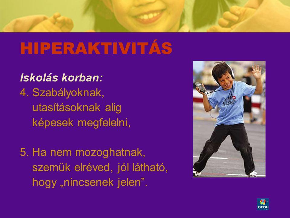 """13 HIPERAKTIVITÁS Iskolás korban: 4. Szabályoknak, utasításoknak alig képesek megfelelni, 5. Ha nem mozoghatnak, szemük elréved, jól látható, hogy """"ni"""