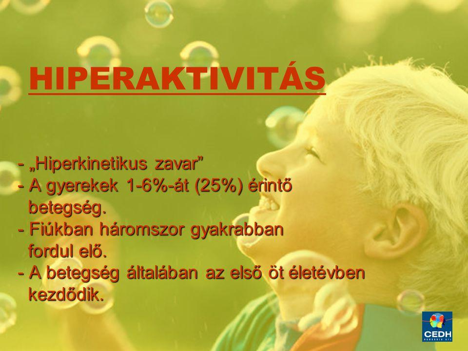 """2 HIPERAKTIVITÁS - """"Hiperkinetikus zavar"""" - A gyerekek 1-6%-át (25%) érintő betegség. betegség. - Fiúkban háromszor gyakrabban fordul elő. fordul elő."""