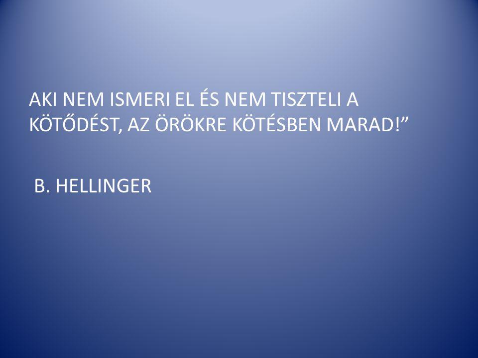 """AKI NEM ISMERI EL ÉS NEM TISZTELI A KÖTŐDÉST, AZ ÖRÖKRE KÖTÉSBEN MARAD!"""" B. HELLINGER"""