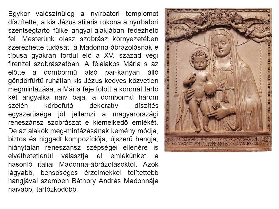 Egykor valószínűleg a nyírbátori templomot díszítette, a kis Jézus stiláris rokona a nyírbátori szentségtartó fülke angyal-alakjában fedezhető fel. Me