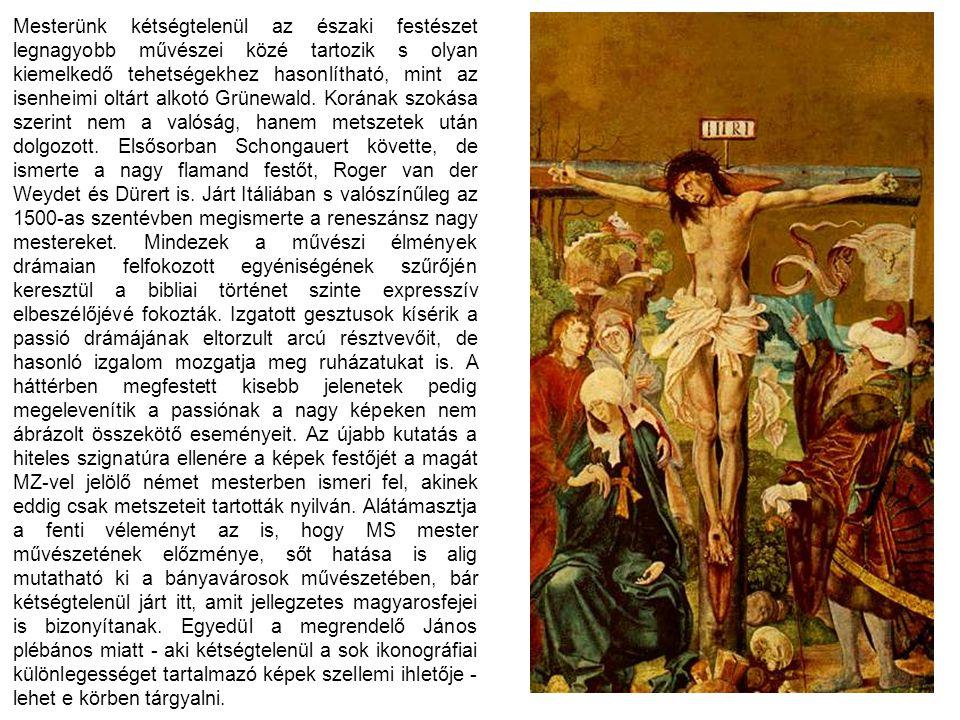 Mesterünk kétségtelenül az északi festészet legnagyobb művészei közé tartozik s olyan kiemelkedő tehetségekhez hasonlítható, mint az isenheimi oltárt