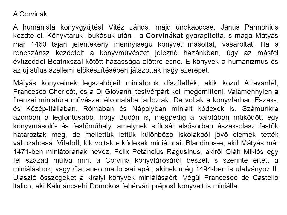 A Corvinák A humanista könyvgyűjtést Vitéz János, majd unokaöccse, Janus Pannonius kezdte el. Könyvtáruk- bukásuk után - a Corvinákat gyarapította, s