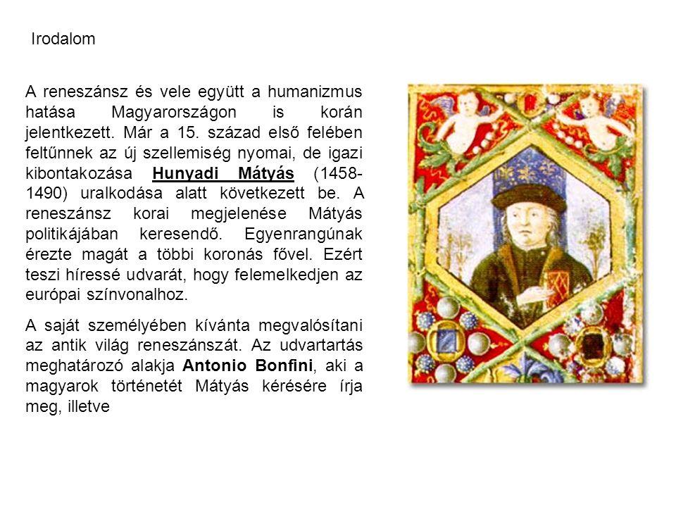Irodalom A reneszánsz és vele együtt a humanizmus hatása Magyarországon is korán jelentkezett. Már a 15. század első felében feltűnnek az új szellemis