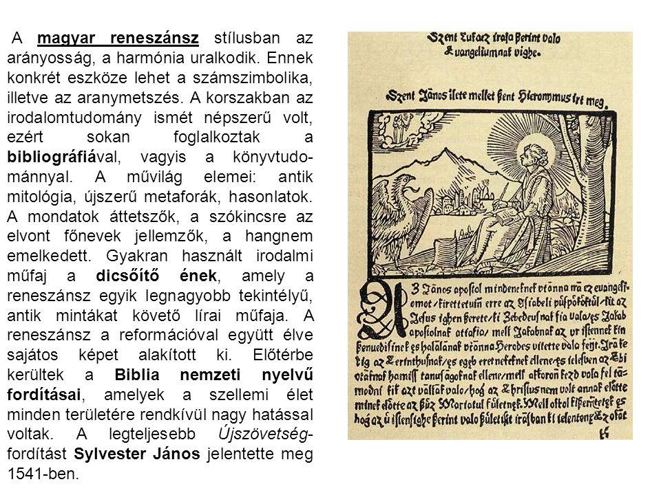 A magyar reneszánsz stílusban az arányosság, a harmónia uralkodik. Ennek konkrét eszköze lehet a számszimbolika, illetve az aranymetszés. A korszakban