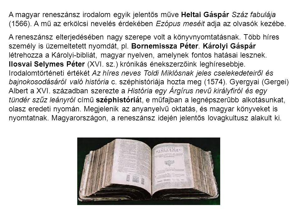 A magyar reneszánsz irodalom egyik jelentős műve Heltai Gáspár Száz fabulája (1566). A mű az erkölcsi nevelés érdekében Ezópus meséit adja az olvasók