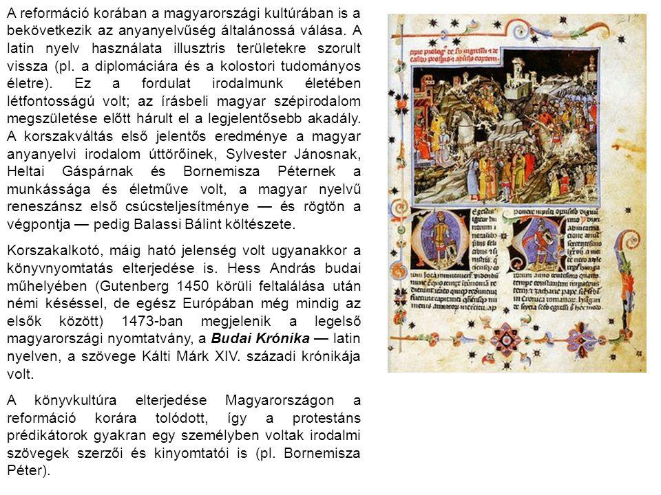 A reformáció korában a magyarországi kultúrában is a bekövetkezik az anyanyelvűség általánossá válása. A latin nyelv használata illusztris területekre
