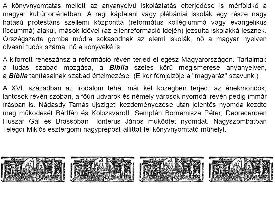 A könyvnyomtatás mellett az anyanyelvű iskoláztatás elterjedése is mérföldkő a magyar kultúrtörténetben. A régi káptalani vagy plébániai iskolák egy r