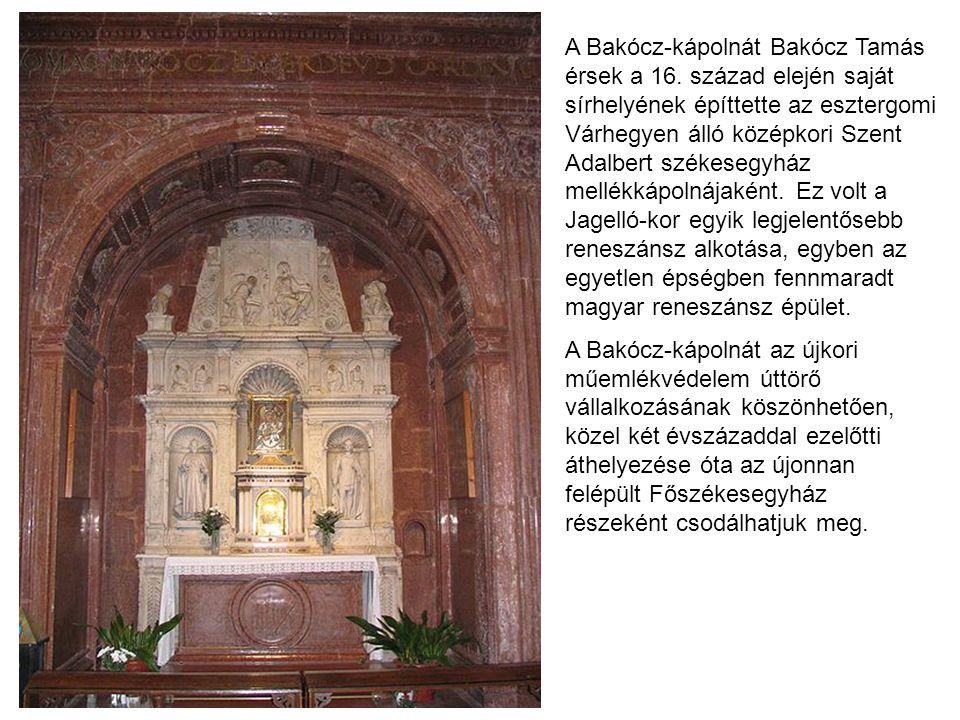A Bakócz-kápolnát Bakócz Tamás érsek a 16. század elején saját sírhelyének építtette az esztergomi Várhegyen álló középkori Szent Adalbert székesegyhá