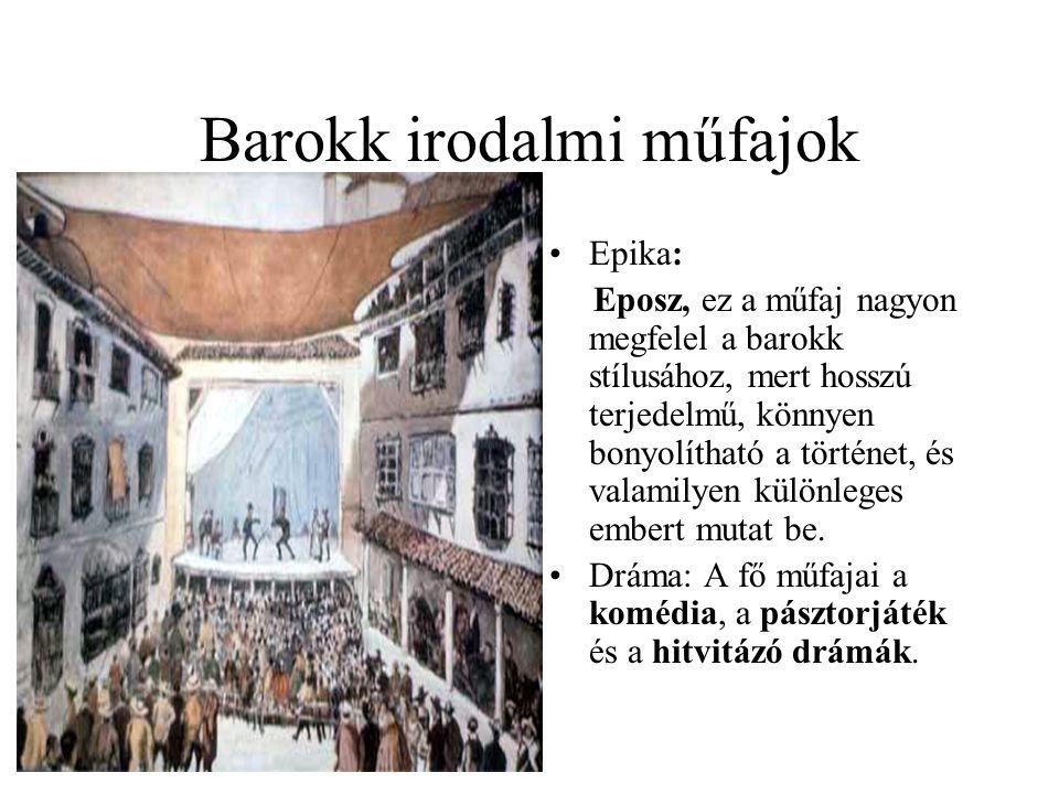 Barokk irodalmi műfajok •Epika: Eposz, ez a műfaj nagyon megfelel a barokk stílusához, mert hosszú terjedelmű, könnyen bonyolítható a történet, és val