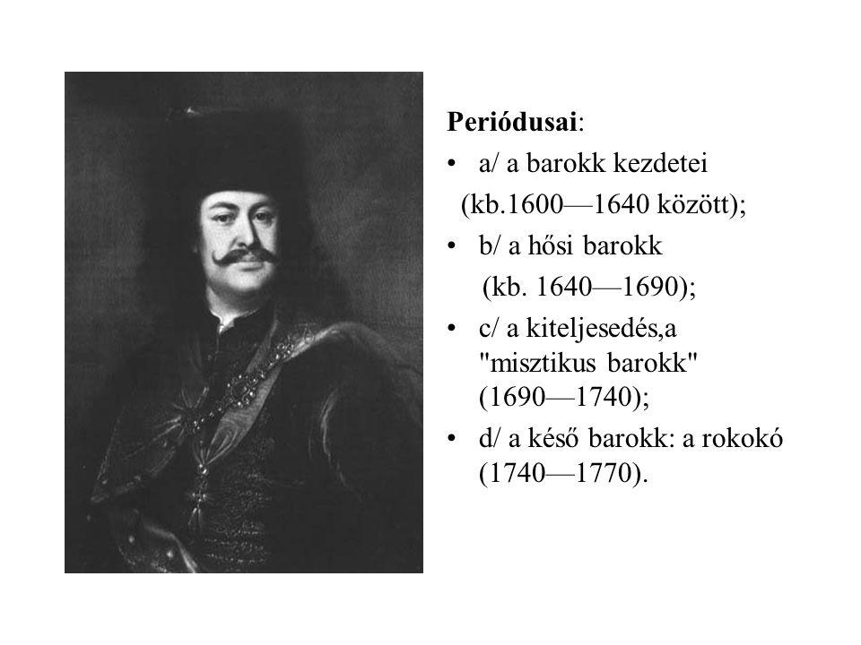 Periódusai: •a/ a barokk kezdetei (kb.1600—1640 között); •b/ a hősi barokk (kb. 1640—1690); •c/ a kiteljesedés,a