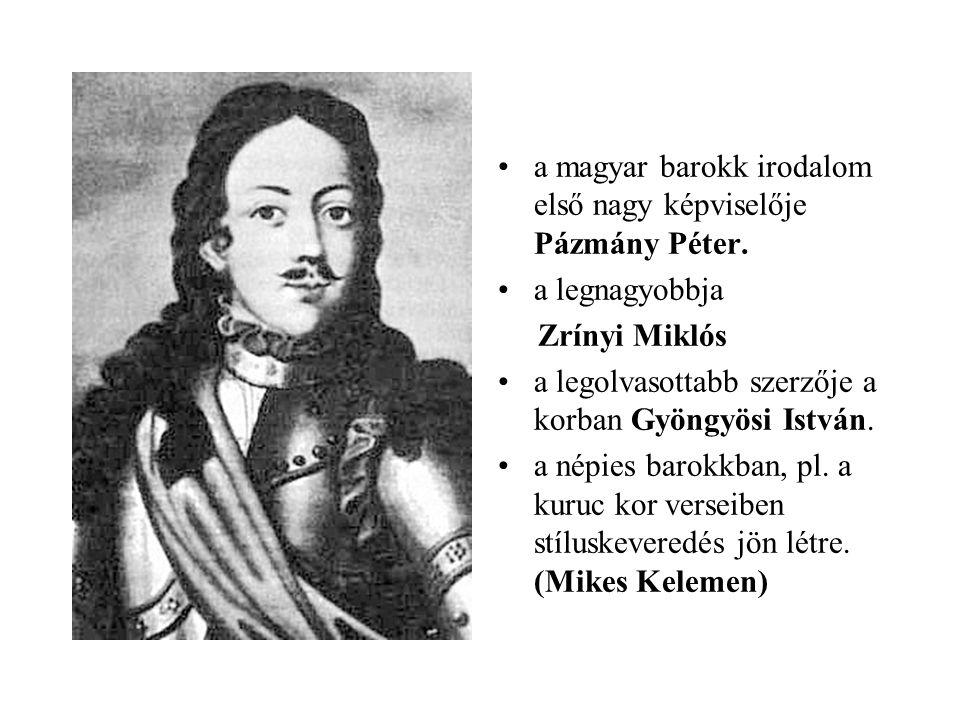 •a magyar barokk irodalom első nagy képviselője Pázmány Péter. •a legnagyobbja Zrínyi Miklós •a legolvasottabb szerzője a korban Gyöngyösi István. •a
