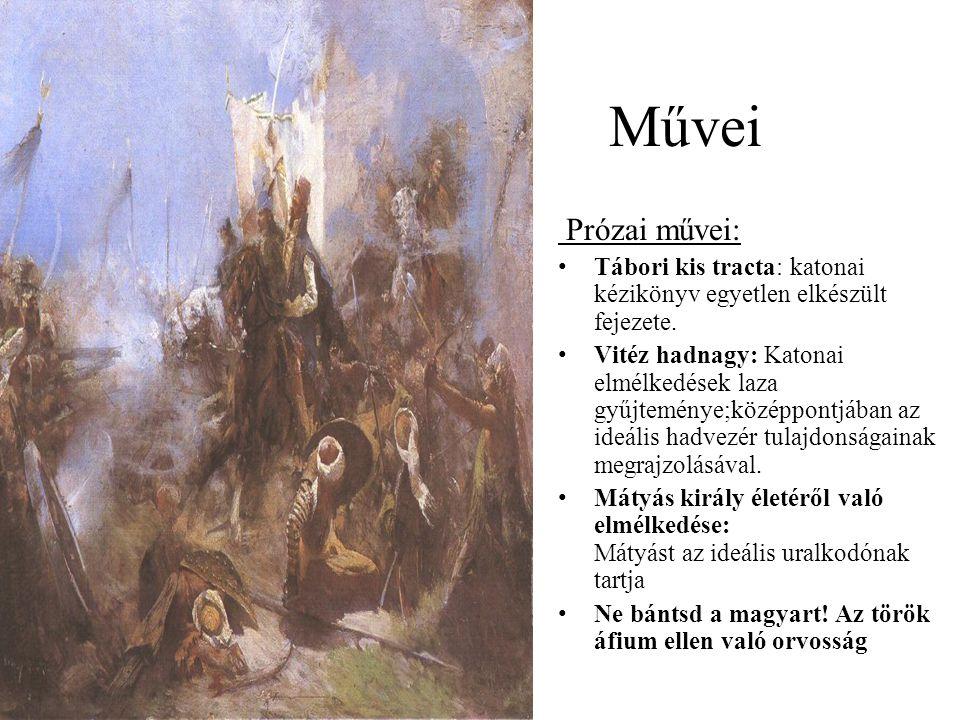 Művei Prózai művei: •Tábori kis tracta: katonai kézikönyv egyetlen elkészült fejezete. •Vitéz hadnagy: Katonai elmélkedések laza gyűjteménye;középpont