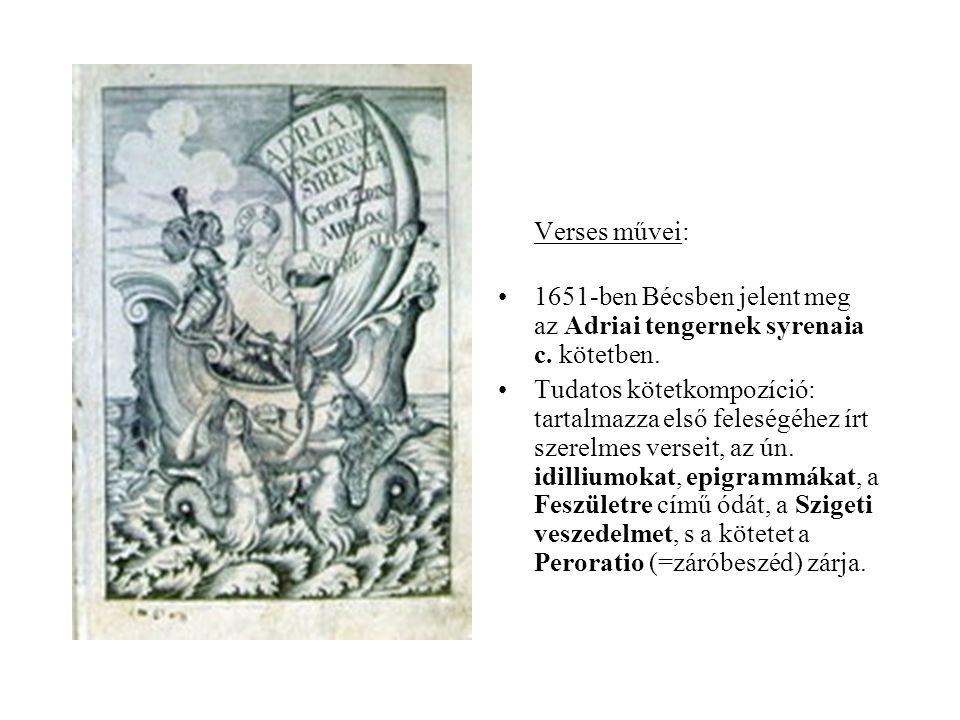 Verses művei: •1651-ben Bécsben jelent meg az Adriai tengernek syrenaia c. kötetben. •Tudatos kötetkompozíció: tartalmazza első feleségéhez írt szerel