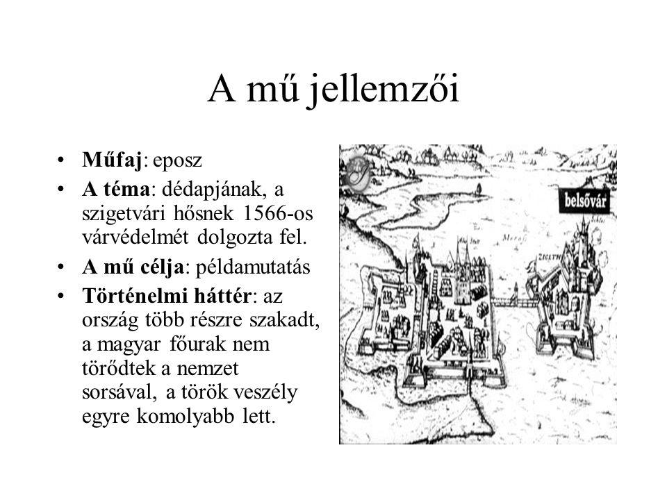 A mű jellemzői •Műfaj: eposz •A téma: dédapjának, a szigetvári hősnek 1566-os várvédelmét dolgozta fel. •A mű célja: példamutatás •Történelmi háttér: