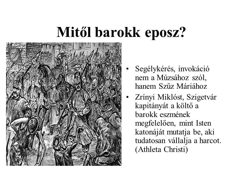 Mitől barokk eposz? •Segélykérés, invokáció nem a Múzsához szól, hanem Szűz Máriához •Zrínyi Miklóst, Szigetvár kapitányát a költő a barokk eszmének m