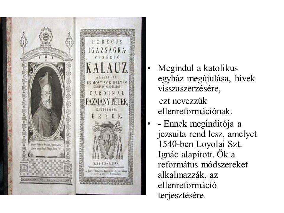 •Megindul a katolikus egyház megújulása, hívek visszaszerzésére, ezt nevezzük ellenreformációnak. •- Ennek megindítója a jezsuita rend lesz, amelyet 1